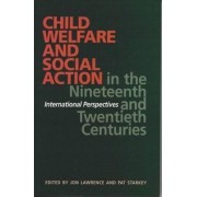 Child Welfare and Social Action from the Nineteenth Century to the Present by Jon Lawrence