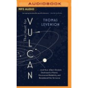 The Hunt for Vulcan: And How Albert Einstein Destroyed a Planet, Discovered Relativity, and Deciphered the Universe