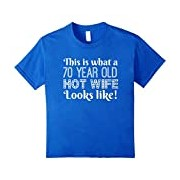This Is What A 70 Year Old Hot Wife Looks Like 70th Birthday Gift T-Shirt