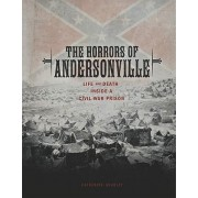 The Horrors of Andersonville by Catherine Gourley