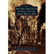 The New York State Capitol and the Great Fire of 1911 by Paul Mercer