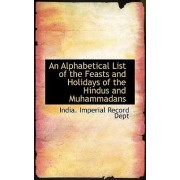 An Alphabetical List of the Feasts and Holidays of the Hindus and Muhammadans by India Imperial Record Dept