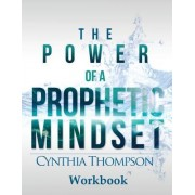 The Power of a Prophetic Mindset Workbook