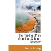 The Making of an American School-Teacher by Forrest Crissey
