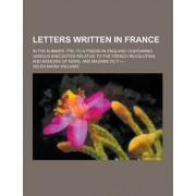 Letters Written in France; In the Summer 1790, to a Friend in England by Helen Maria Williams