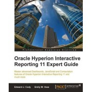 Oracle Hyperion Interactive Reporting 11 Expert Guide by Edward J. Cody