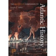 The Princeton Companion to Atlantic History by Joseph C. Miller