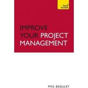 Improve Your Project Management: Teach Yourself by Phil Baguley