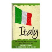 Italy - Discover Everything You Should Know When Traveling to Italy for Tourists to Make the Absolute Most Out of Their Trip