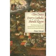Ten Dates Every Catholic Should Know by Diane Moczar