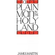 A Plain Man in the Holy Land by James Martin