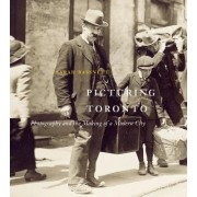 Picturing Toronto: Photography and the Making of a Modern City