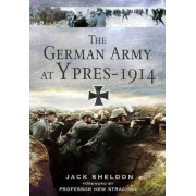 The German Army at Ypres 1914 by Jack Sheldon
