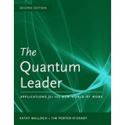 The Quantum Leader: Applications for the New World of Work by Kathy Malloch