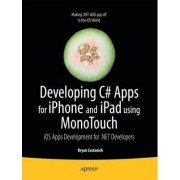 Developing C# Apps for iPhone and iPad Using MonoTouch: IOS Apps Development for .NET Developers by Bryan Costanich