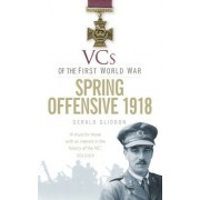 VCs of the First World War Spring Offensive 1918 by Gerald Gliddon