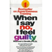 When I Say No, I Feel Guilty by Manuel J Smith