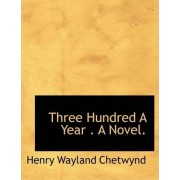 Three Hundred a Year . a Novel. by Henry Wayland Chetwynd