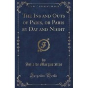 The Ins and Outs of Paris, or Paris by Day and Night (Classic Reprint) by Julie De Marguerittes