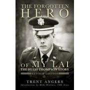 The Forgotten Hero of My Lai: The Hugh Thompson Story by Trent Angers