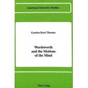 Wordsworth and the Motions of the Mind by Gordon Kent Thomas