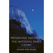 Preserving Nature in the National Parks by Richard West Sellars