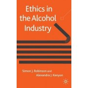 Ethics in the Alcohol Industry by Simon J. Robinson