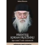 Parintele Adrian Fageteanu asa cum l-am cunoscut - Iuliana Bancescu