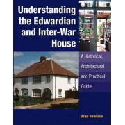 Understanding the Edwardian and Inter-War House by Alan Johnson