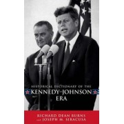 Historical Dictionary of the Kennedy-Johnson Era by Richard Dean Burns