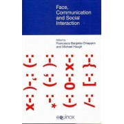 Face, Communication and Social Interaction by Francesca Bargiela-Chiappini