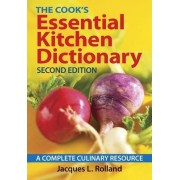 The Cook's Essential Kitchen Dictionary by Jacques L. Rolland