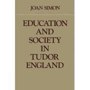 Education and Society in Tudor England by Joan Simon