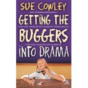 Getting The Buggers Into Drama: A Practical Guide To Teaching Drama
