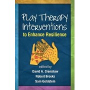 Play Therapy Interventions to Enhance Resilience by David A. Crenshaw
