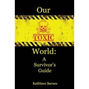 Our Toxic World: A Survivor's Guide