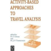 Activity-Based Approaches to Travel Analysis by D. F. Ettema