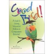 Good Bird! by Barbara Heidenreich