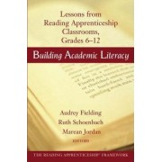 Building Academic Literacy: Lessons from Reading Apprenticeship Classrooms, Grades 6-12 by Audrey Fielding
