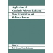Applications of Circularly Polarized Radiation Using Synchrotron and Ordinary Sources by Fritz Allen