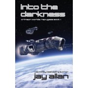 Into the Darkness by Jay Allan