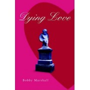 Dying Love by Bobby Marshall