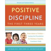 Positive Discipline: The First Three Years, Revised and Updated Edition: From Infant to Toddler--Laying the Foundation for Raising a Capable, Confiden