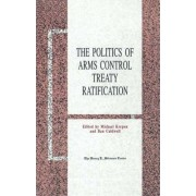 The Politics of Arms Control Treaty Ratification by Michael Krepon