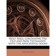 Holy Bible, Containing the Old and New Testaments with the Apocryphal Books Volume 4 by John Wycliffe