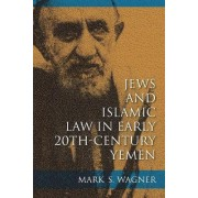 Jews and Islamic Law in Early 20th-Century Yemen by Mark S. Wagner