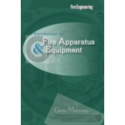Introduction to Fire Apparatus & Equipment by Gene Mahoney