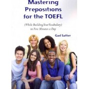 Mastering Prepositions for the TOEFL in Five Minutes a Day by Gail Satter