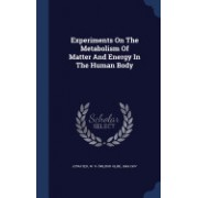 Experiments on the Metabolism of Matter and Energy in the Human Body