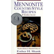 Mennonite Country-Style Recipes and Kitchen Secrets by Esther H Shank
